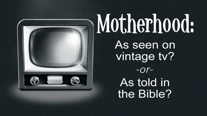 Motherhood: As seen on vintage tv or as told in the Bible?